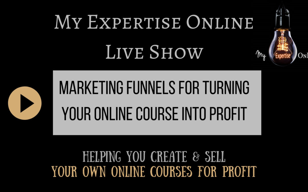 Live Show – Marketing Funnels for turning your online course into profit – 1